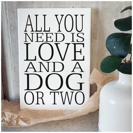 "Trätavla A5 ""All you need is a dog"""